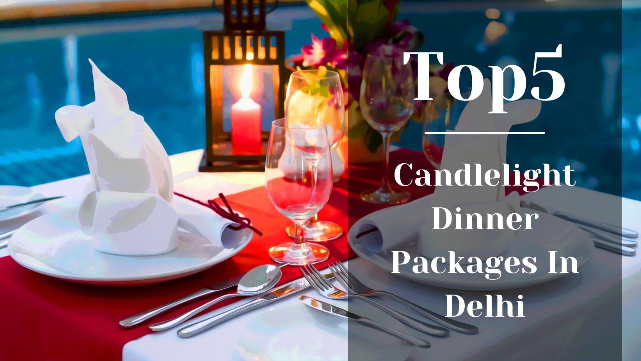 Top 5 Romantic Candlelight Dinner In Delhi